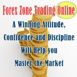 Forex Day Trading Online: A Beginner's Guide BOOK 3 (Zone Trading Online- A Winning Attitude, Confidence and Discipline Will Help you Master the Market)
