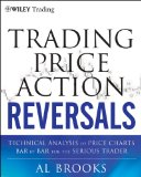 Trading Price Action Reversals: Technical Analysis of Price Charts Bar by Bar for the Serious Trader (Wiley Trading)