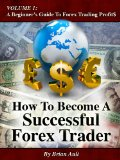 How To Become A Successful Forex Trader (Volume 1: A Beginner's Guide To Forex Trading Profit$) Reviews