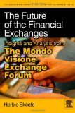 The Future of the Financial Exchanges: Insights and Analysis from The Mondo Visione Exchange Forum (Elsevier World Capital Markets) Reviews