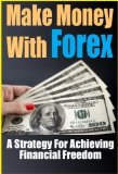Make Money With Forex: A Strategy For Achieving Financial Freedom (Forex Trading Book 1) Reviews